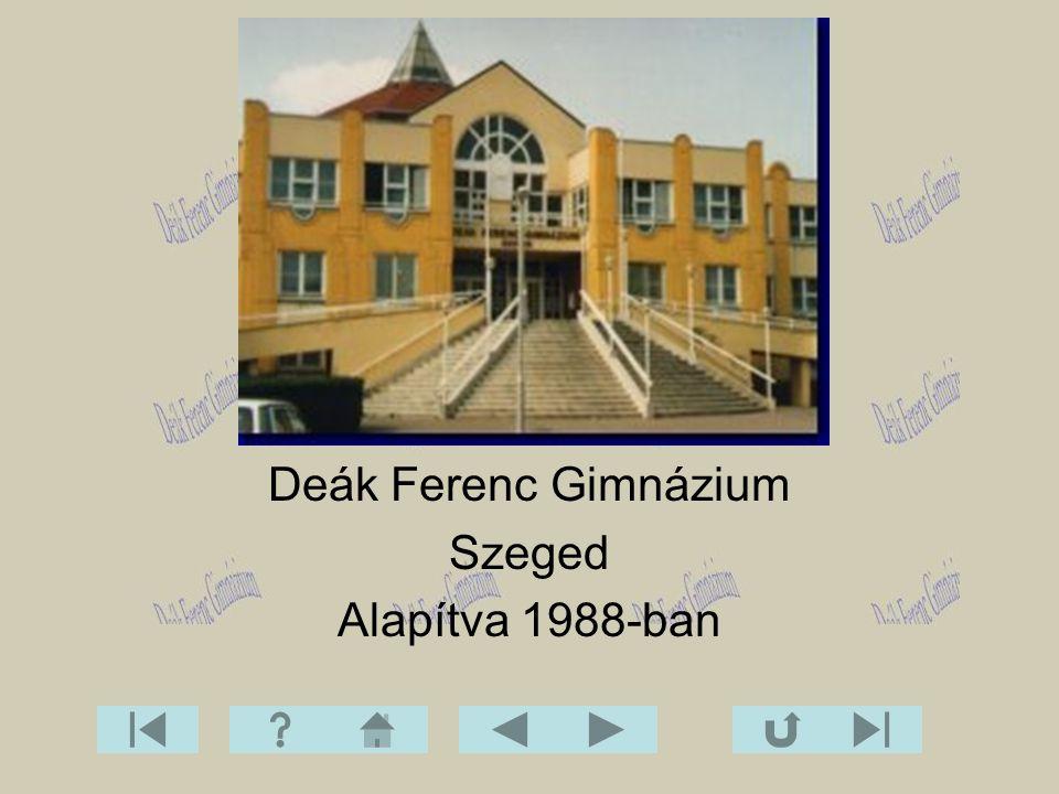 Deák Ferenc Gimnázium Szeged Alapítva 1988-ban