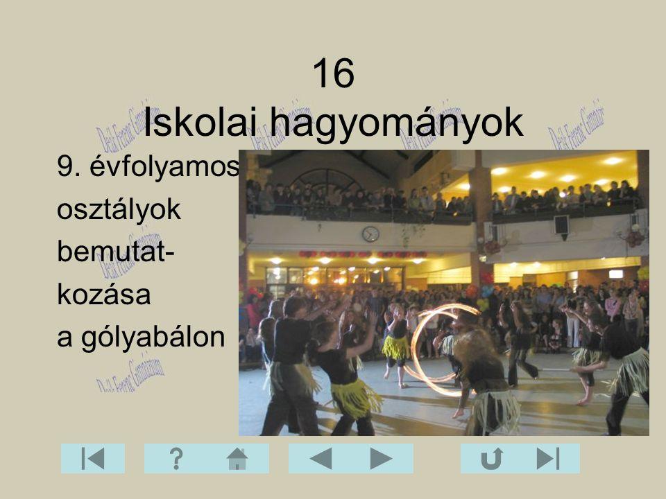9. évfolyamos osztályok bemutat- kozása a gólyabálon 16 Iskolai hagyományok