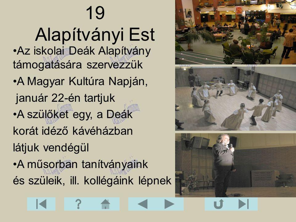 19 Alapítványi Est Az iskolai Deák Alapítvány támogatására szervezzük A Magyar Kultúra Napján, január 22-én tartjuk A szülőket egy, a Deák korát idéző