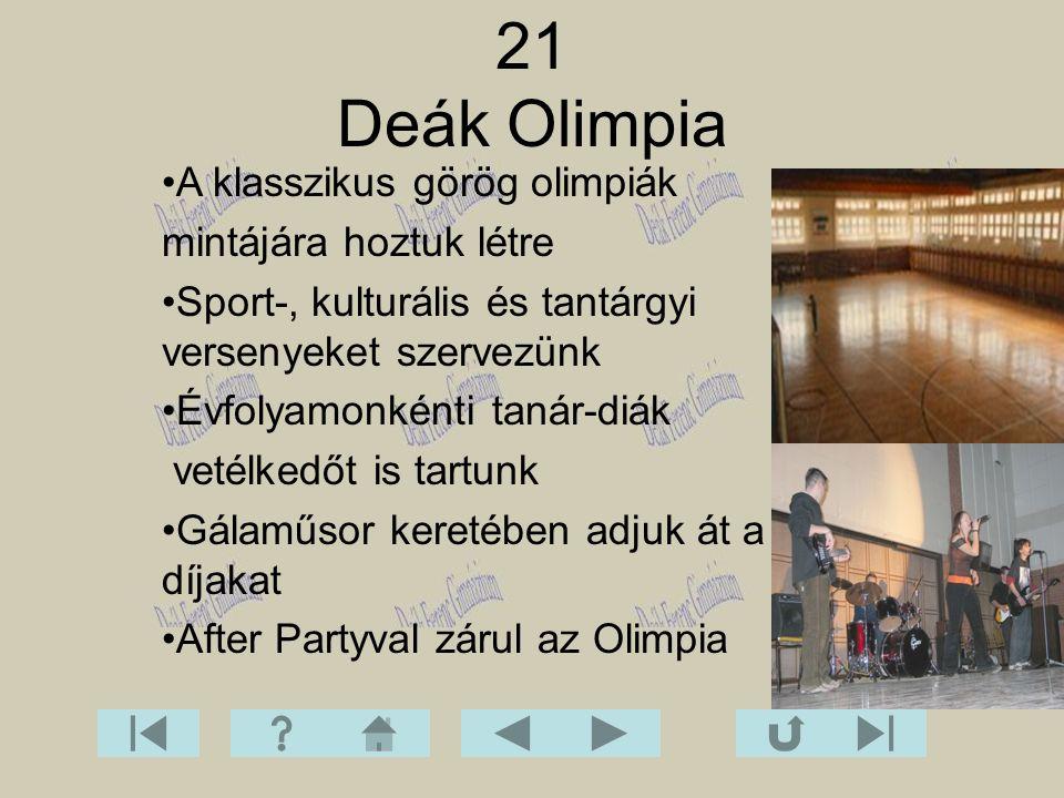 21 Deák Olimpia A klasszikus görög olimpiák mintájára hoztuk létre Sport-, kulturális és tantárgyi versenyeket szervezünk Évfolyamonkénti tanár-diák v