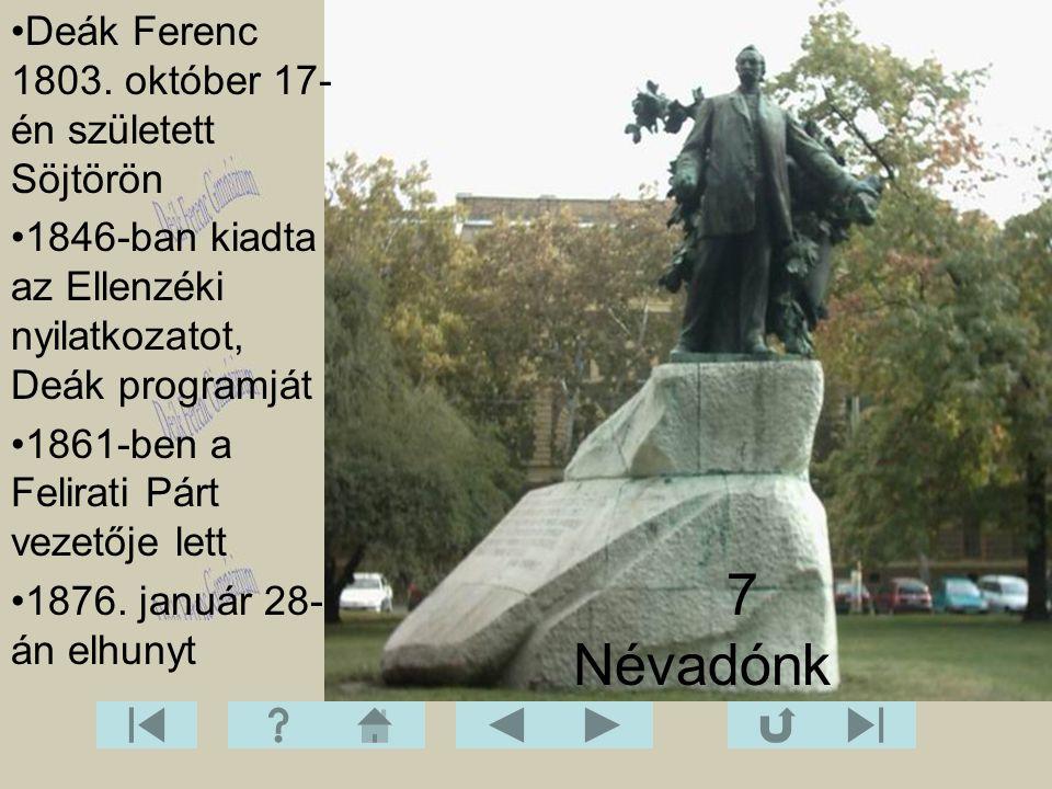 7 Névadónk Deák Ferenc 1803. október 17- én született Söjtörön 1846-ban kiadta az Ellenzéki nyilatkozatot, Deák programját 1861-ben a Felirati Párt ve