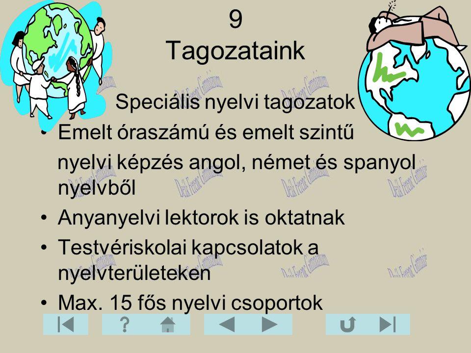 Speciális nyelvi tagozatok Emelt óraszámú és emelt szintű nyelvi képzés angol, német és spanyol nyelvből Anyanyelvi lektorok is oktatnak Testvériskola
