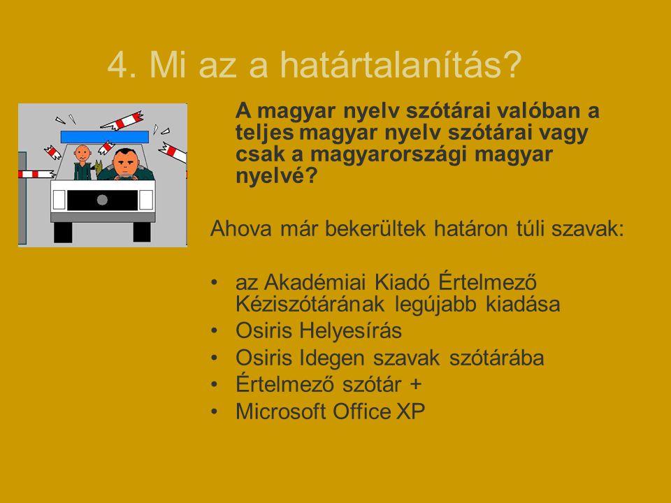 4. Mi az a határtalanítás? A magyar nyelv szótárai valóban a teljes magyar nyelv szótárai vagy csak a magyarországi magyar nyelvé? Ahova már bekerülte