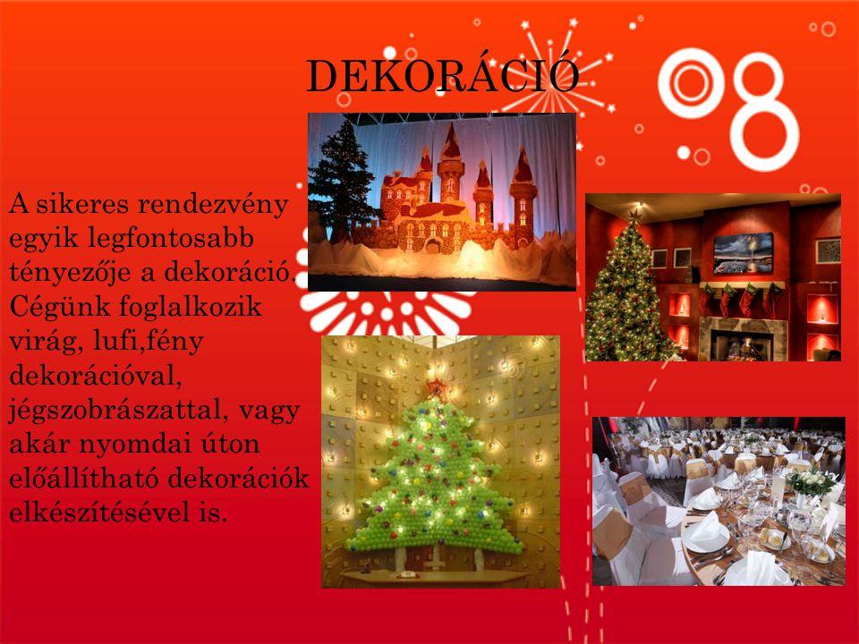 DEKORÁCIÓ A sikeres rendezvény egyik legfontosabb tényezője a dekoráció.