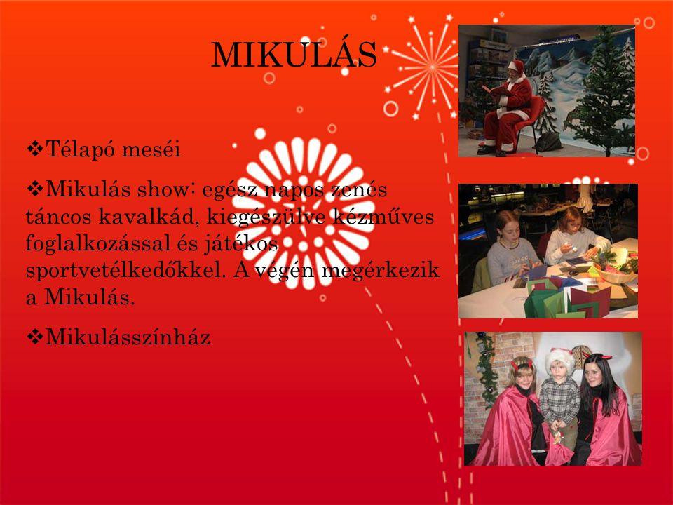 MIKULÁS  Télapó meséi  Mikulás show: egész napos zenés táncos kavalkád, kiegészülve kézműves foglalkozással és játékos sportvetélkedőkkel.
