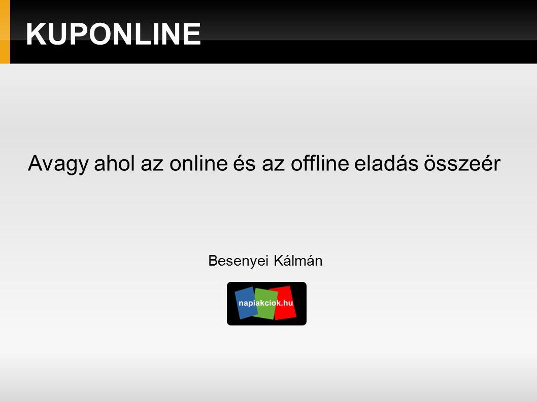 KUPONLINE Avagy ahol az online és az offline eladás összeér Besenyei Kálmán