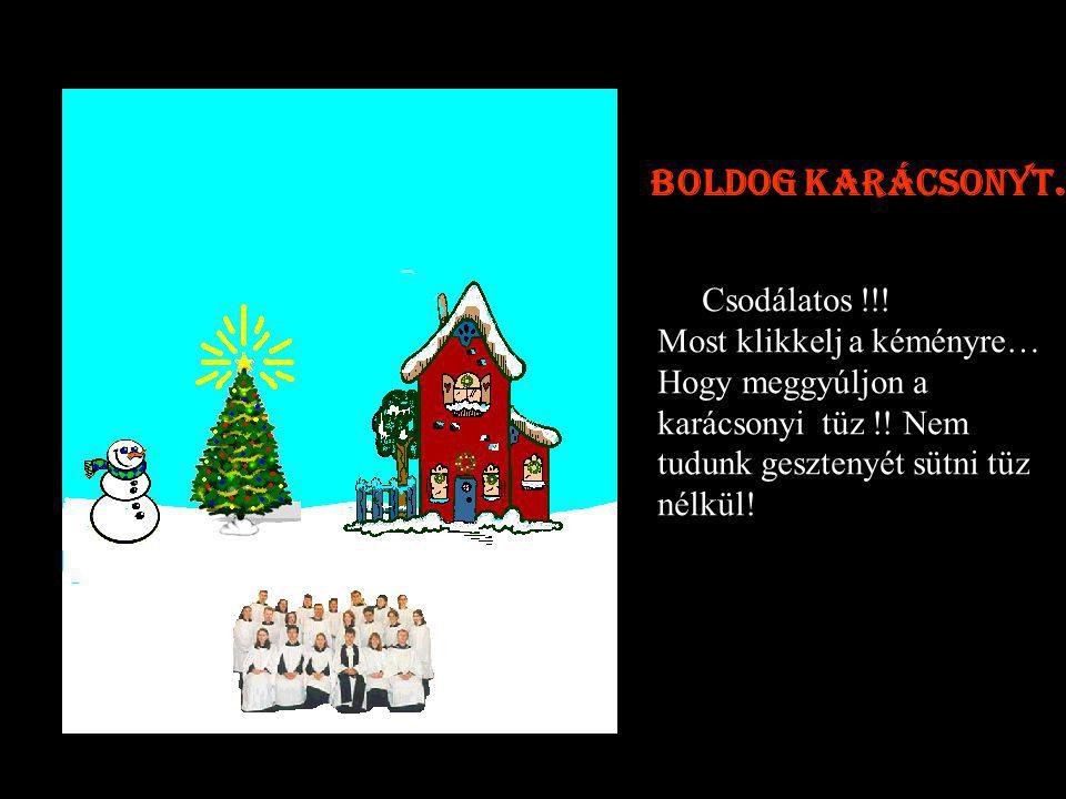 Csodálatos !!.Most klikkelj a kéményre… Hogy meggyúljon a karácsonyi tüz !.