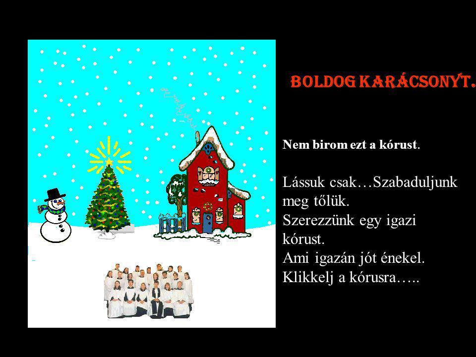 Ez az egyedüli ének amit tud a dalárda ? Jó tegyük hogy havazzon.. Klikkelj az égre hogy havazzon. Boldog karácsonyt.