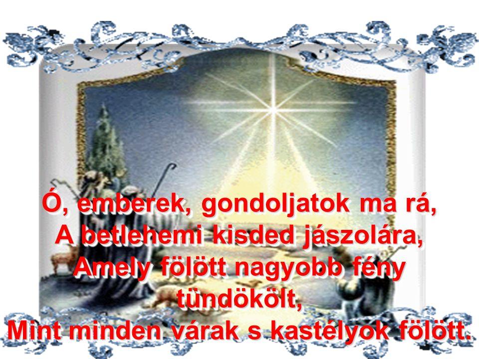 Harang csendül, Ének zendül, Messze zsong a hálaének Az én kedves kis falumban Karácsonykor Magába száll minden lélek. Harang csendül, Ének zendül, Me