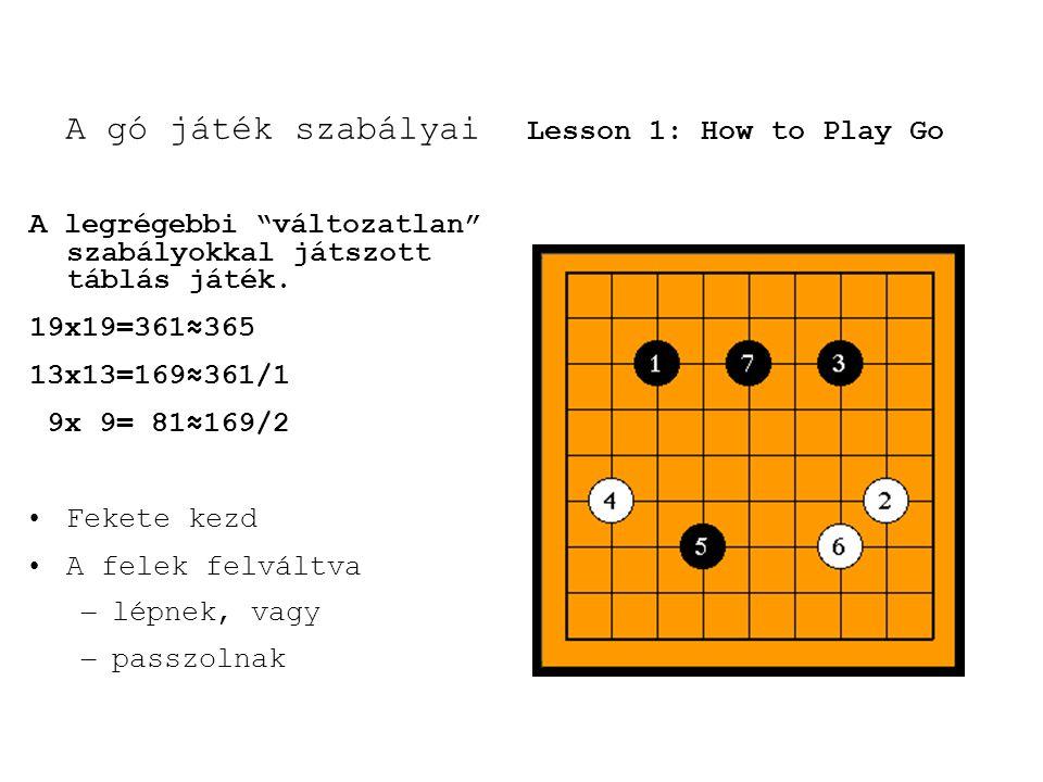 """A gó játék szabályai Lesson 1: How to Play Go A legrégebbi """"változatlan"""" szabályokkal játszott táblás játék. 19x19=361≈365 13x13=169≈361/1 9x 9= 81≈16"""