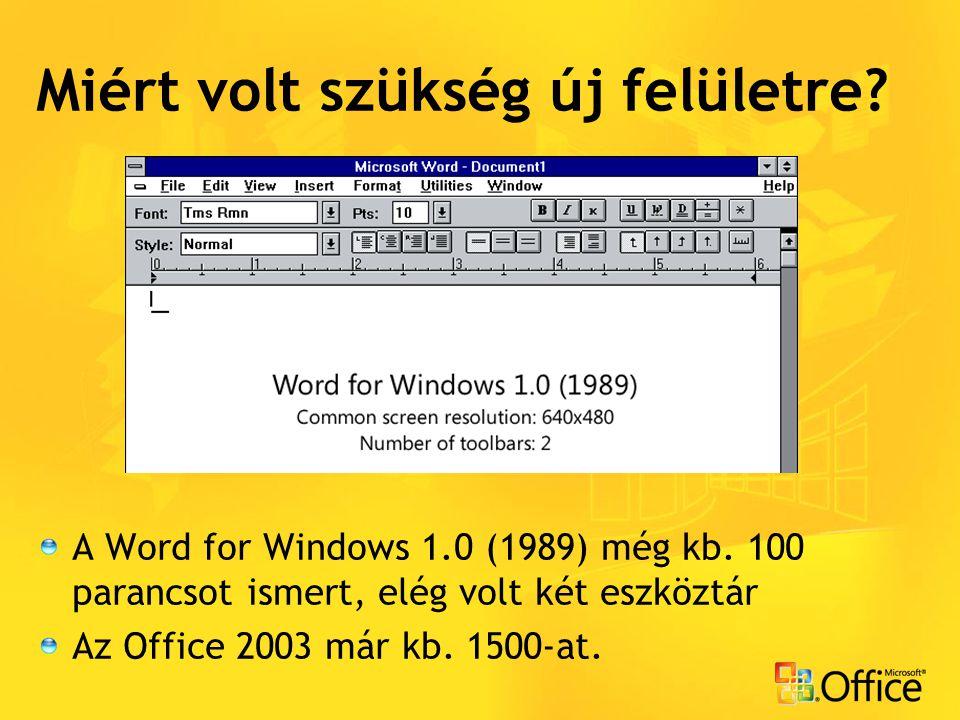A Word for Windows 1.0 (1989) még kb. 100 parancsot ismert, elég volt két eszköztár Az Office 2003 már kb. 1500-at. Miért volt szükség új felületre?