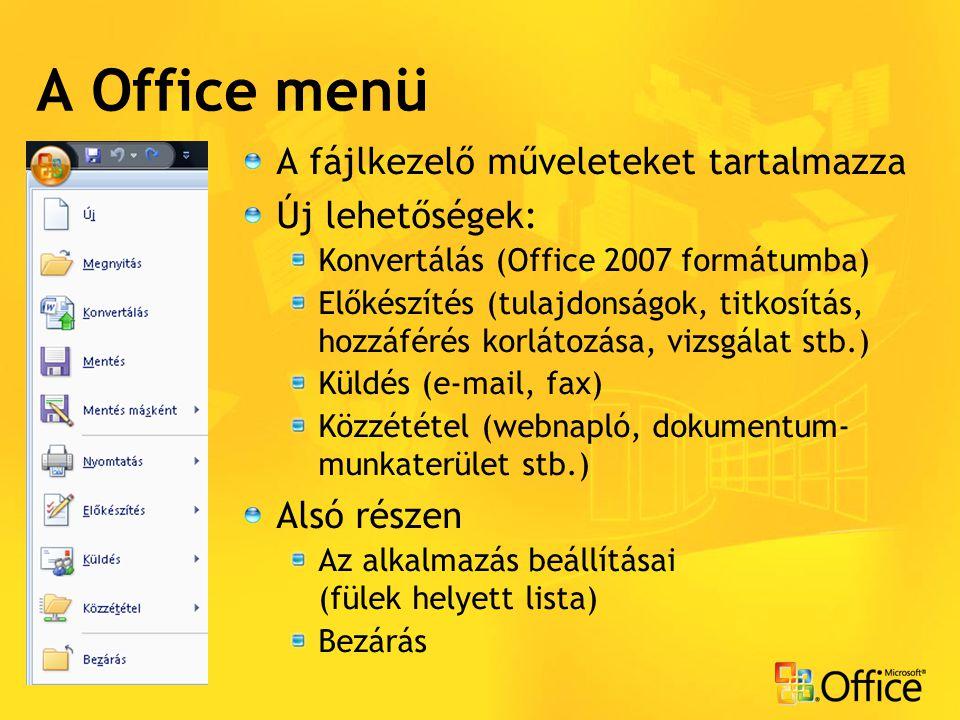 Gyorselérési eszköztár Az Office gomb mellett A leggyakoribb műveletek elérésére szolgál Saját legördülő menüjével Bővíthető a listáról Bővíthető további parancsokkal A szalag alá/fölé helyezhető A szalag eltüntethető/visszaállítható
