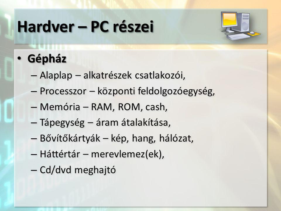 Hardver – PC részei Bemeneti perifériák: Bemeneti perifériák: – Billentyűzet – vezérlő, navigációs, alfanumerikus, numerikus, funkció billentyűk – Egér – optomechanikus, optikai – Szkenner – felbontás.