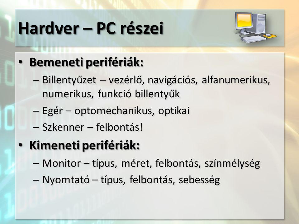 Hardver – PC részei Bemeneti perifériák: Bemeneti perifériák: – Billentyűzet – vezérlő, navigációs, alfanumerikus, numerikus, funkció billentyűk – Egé