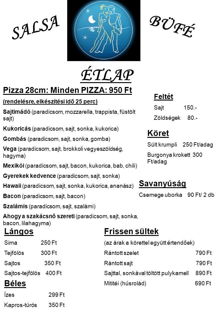 SALSA BÜFÉ ÉTLAP Pizza 28cm: Minden PIZZA: 950 Ft (rendelésre, elkészítési idő 25 perc) Sajtimádó (paradicsom, mozzarella, trappista, füstölt sajt) Ku