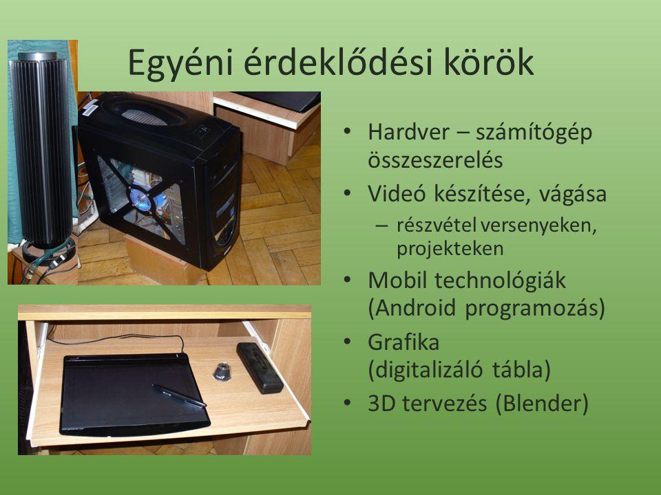 Egyéni érdeklődési körök Hardver – számítógép összeszerelés Videó készítése, vágása – részvétel versenyeken, projekteken Mobil technológiák (Android programozás) Grafika (digitalizáló tábla) 3D tervezés (Blender)