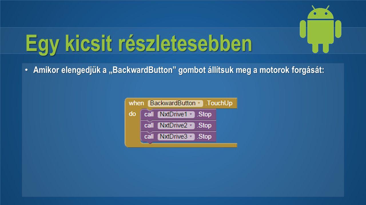 """Egy kicsit részletesebben Amikor elengedjük a """"BackwardButton"""" gombot állítsuk meg a motorok forgását: Amikor elengedjük a """"BackwardButton"""" gombot áll"""