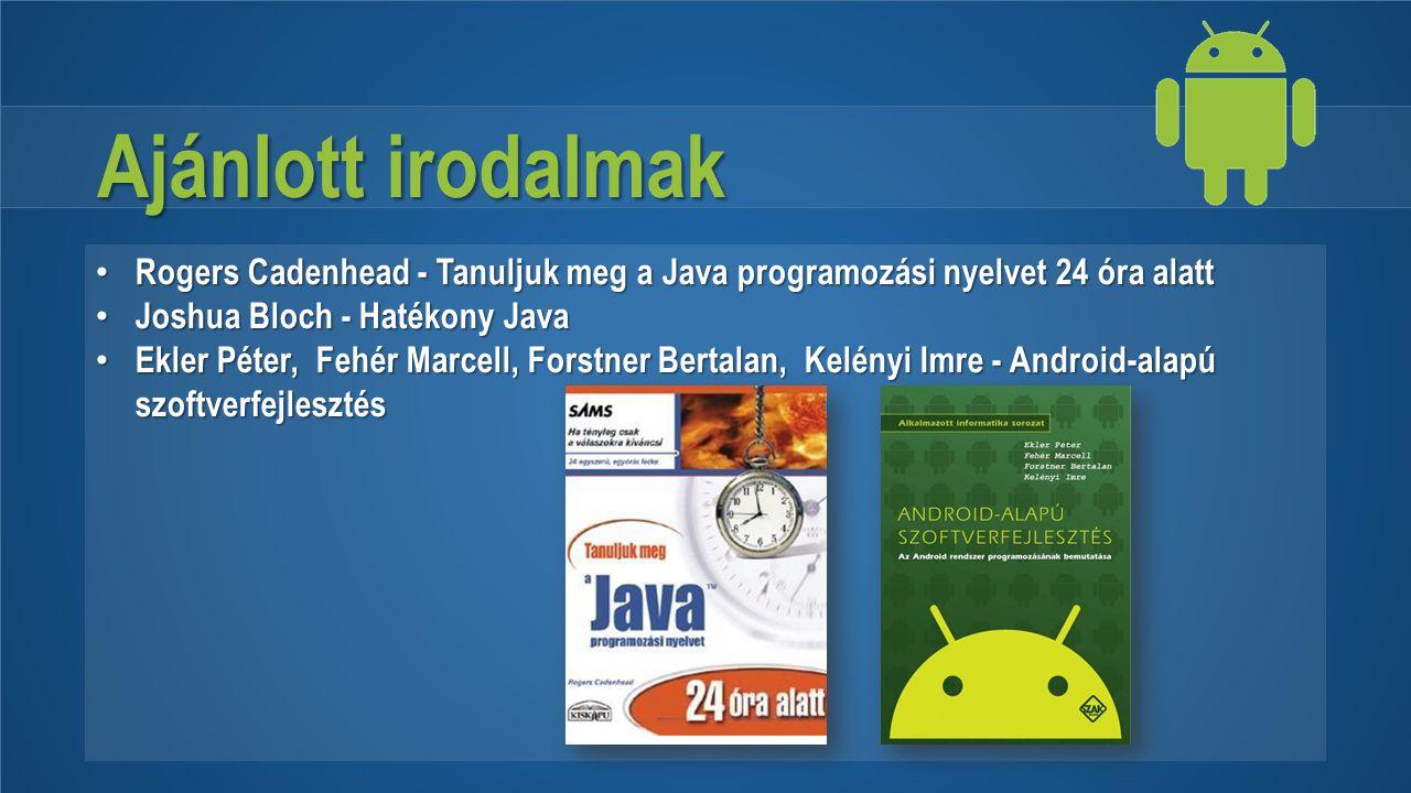 Ajánlott irodalmak Rogers Cadenhead - Tanuljuk meg a Java programozási nyelvet 24 óra alatt Rogers Cadenhead - Tanuljuk meg a Java programozási nyelve