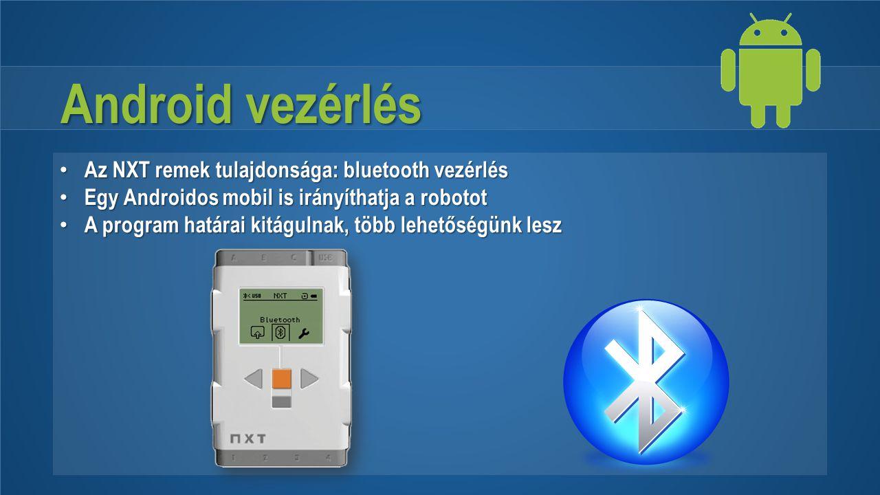 Android vezérlés Az NXT remek tulajdonsága: bluetooth vezérlés Az NXT remek tulajdonsága: bluetooth vezérlés Egy Androidos mobil is irányíthatja a rob