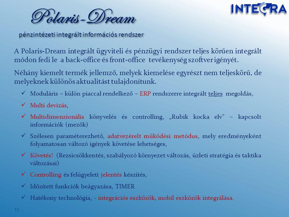 11 A Polaris-Dream integrált ügyviteli és pénzügyi rendszer teljes körűen integrált módon fedi le a back-office és front-office tevékenység szoftver i