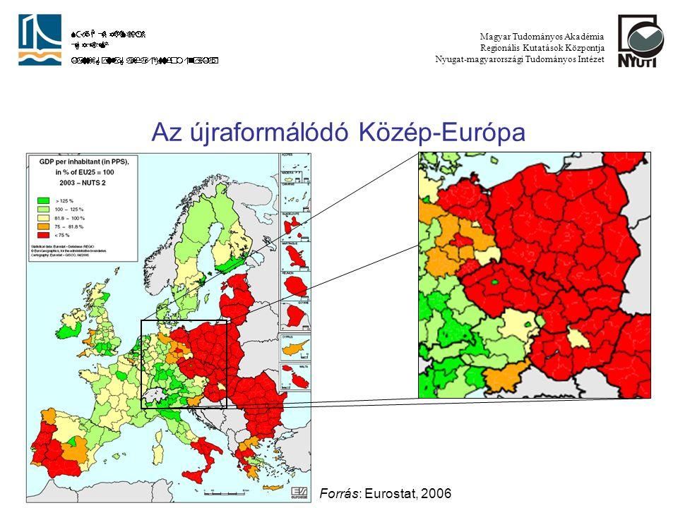 Az újraformálódó Közép-Európa Forrás: Eurostat, 2006 Magyar Tudományos Akadémia Regionális Kutatások Központja Nyugat-magyarországi Tudományos Intézet