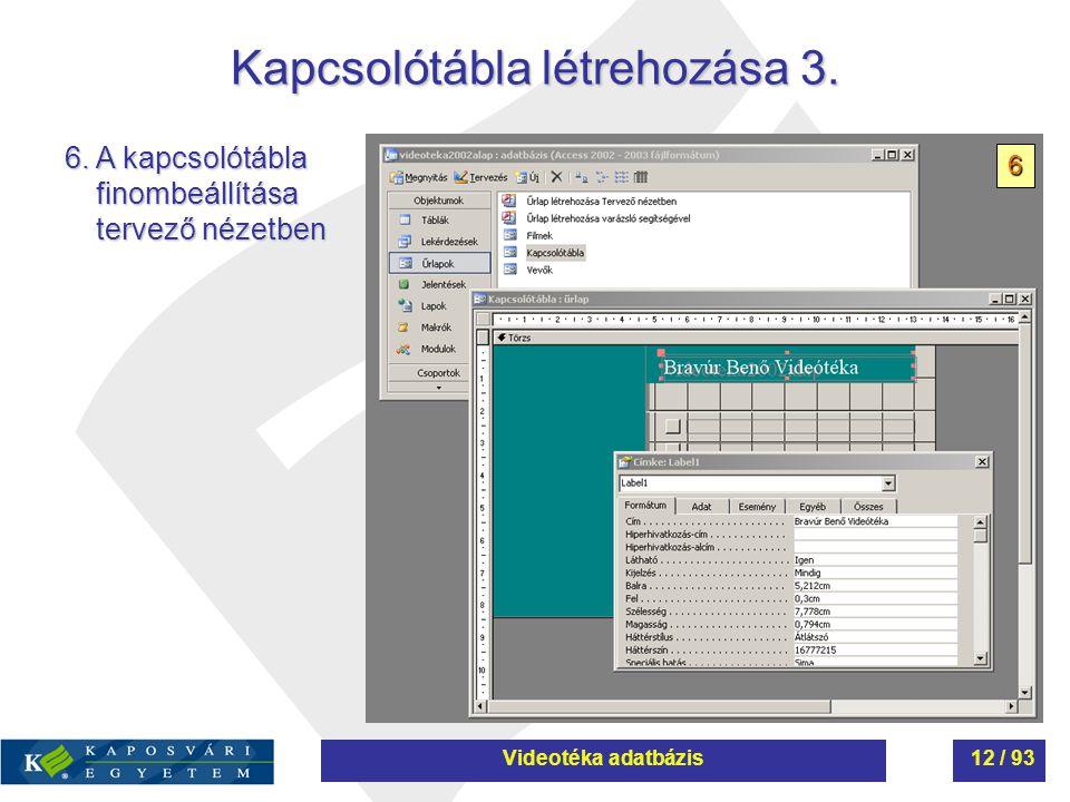 Kapcsolótábla létrehozása 3. 6. A kapcsolótábla finombeállítása tervező nézetben 6 Videotéka adatbázis12 / 93