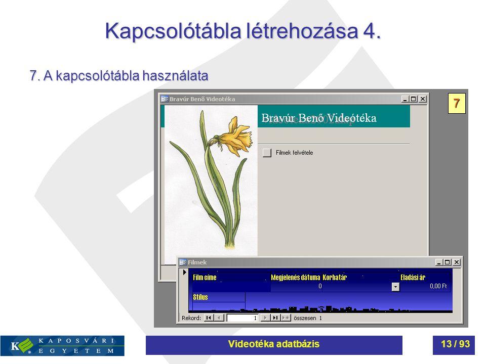 Kapcsolótábla létrehozása 4. 7. A kapcsolótábla használata 7 Videotéka adatbázis13 / 93