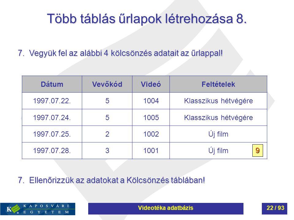 Több táblás űrlapok létrehozása 8. 7. Vegyük fel az alábbi 4 kölcsönzés adatait az űrlappal! DátumVevőkódVideóFeltételek 1997.07.22.51004Klasszikus hé
