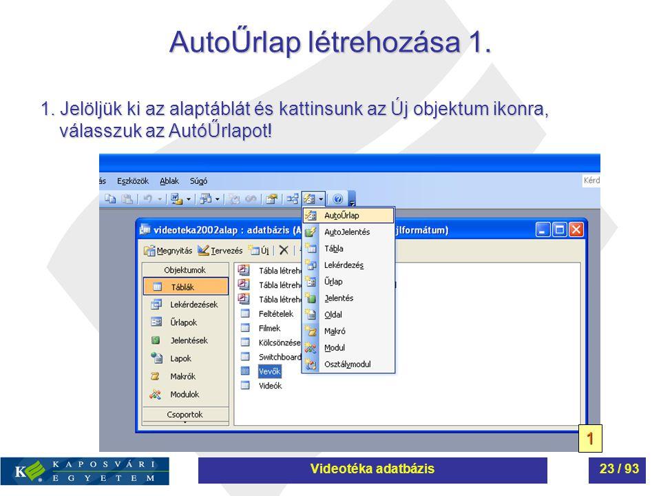 AutoŰrlap létrehozása 1. 1 1. Jelöljük ki az alaptáblát és kattinsunk az Új objektum ikonra, válasszuk az AutóŰrlapot! Videotéka adatbázis23 / 93