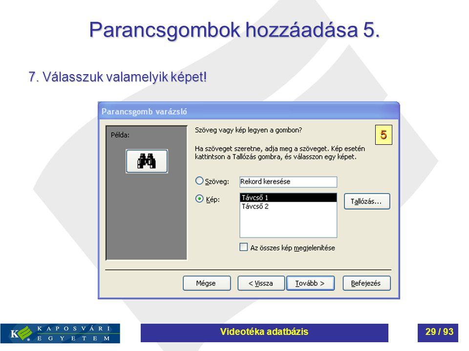 Parancsgombok hozzáadása 5. 5 7. Válasszuk valamelyik képet! Videotéka adatbázis29 / 93