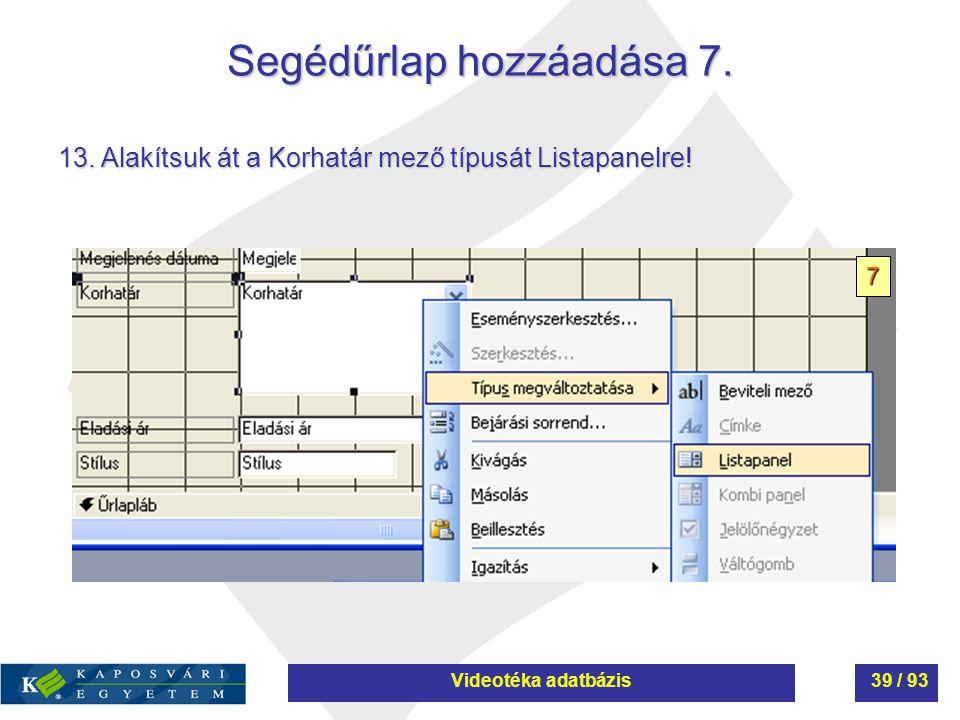 Segédűrlap hozzáadása 7. 13. Alakítsuk át a Korhatár mező típusát Listapanelre! 7 Videotéka adatbázis39 / 93