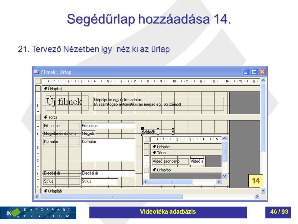 Segédűrlap hozzáadása 14. 21. Tervező Nézetben így néz ki az űrlap 14 Videotéka adatbázis46 / 93