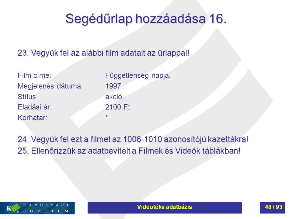 Segédűrlap hozzáadása 16. 23. Vegyük fel az alábbi film adatait az űrlappal! Film címe:Függetlenség napja, Megjelenés dátuma1997, Stílusakció, Eladási