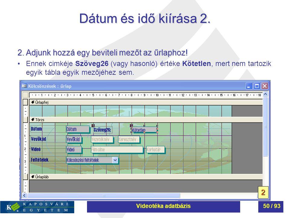Dátum és idő kiírása 2. 2. Adjunk hozzá egy beviteli mezőt az űrlaphoz! Ennek cimkéje Szöveg26 (vagy hasonló) értéke Kötetlen, mert nem tartozik egyik