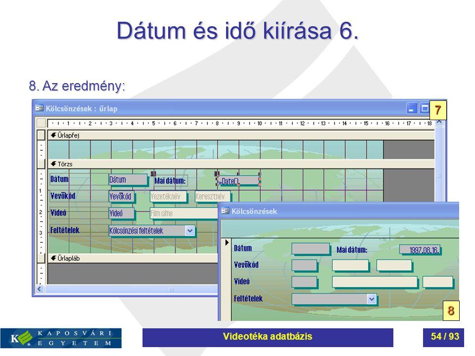 Dátum és idő kiírása 6. 8. Az eredmény: 8 7 Videotéka adatbázis54 / 93