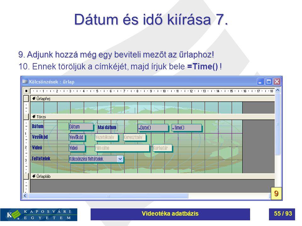 Dátum és idő kiírása 7. 9. Adjunk hozzá még egy beviteli mezőt az űrlaphoz! 10. Ennek töröljük a címkéjét, majd írjuk bele =Time() ! 9 Videotéka adatb