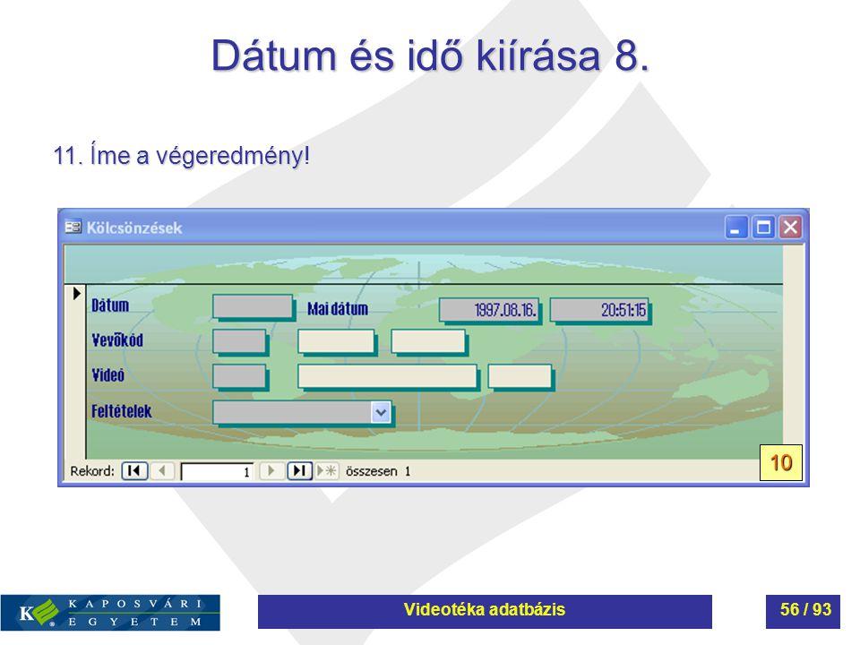 Dátum és idő kiírása 8. 11. Íme a végeredmény 11. Íme a végeredmény! 10 Videotéka adatbázis56 / 93