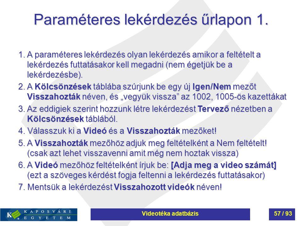 Paraméteres lekérdezés űrlapon 1. 1. A paraméteres lekérdezés olyan lekérdezés amikor a feltételt a lekérdezés futtatásakor kell megadni (nem égetjük