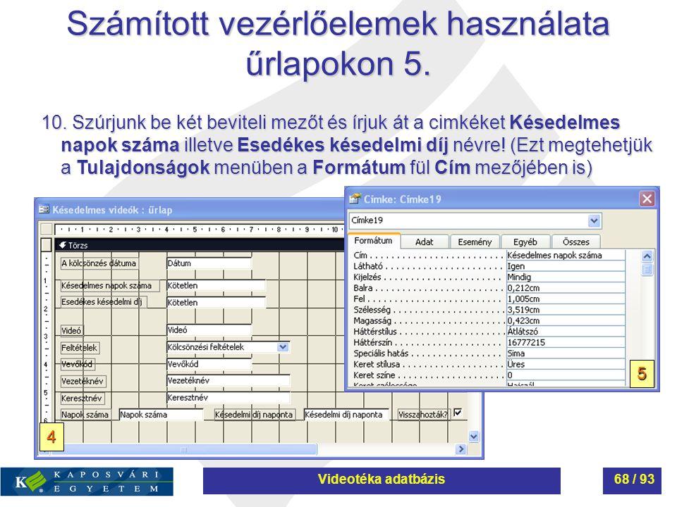 Számított vezérlőelemek használata űrlapokon 5. 10. Szúrjunk be két beviteli mezőt és írjuk át a cimkéket Késedelmes napok száma illetve Esedékes kése