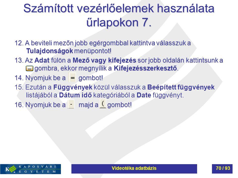 Számított vezérlőelemek használata űrlapokon 7. 12. A beviteli mezőn jobb egérgombbal kattintva válasszuk a Tulajdonságok menüpontot! 13. Az Adat fülö