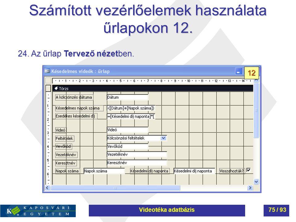 Számított vezérlőelemek használata űrlapokon 12. 24. Az űrlap Tervező nézetben. 12 Videotéka adatbázis75 / 93