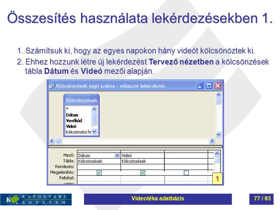 Összesítés használata lekérdezésekben 1. 1. Számítsuk ki, hogy az egyes napokon hány videót kölcsönöztek ki. 2. Ehhez hozzunk létre új lekérdezést Ter