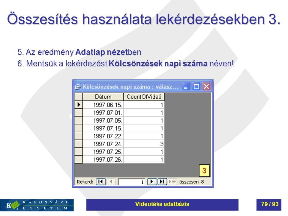 Összesítés használata lekérdezésekben 3. 5. Az eredmény Adatlap nézetben 6. Mentsük a lekérdezést Kölcsönzések napi száma néven! 3 Videotéka adatbázis