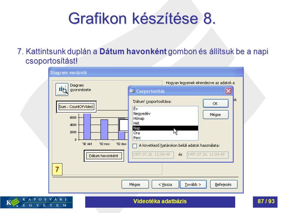 Grafikon készítése 8. 7. Kattintsunk duplán a Dátum havonként gombon és állítsuk be a napi csoportosítást! 7 Videotéka adatbázis87 / 93