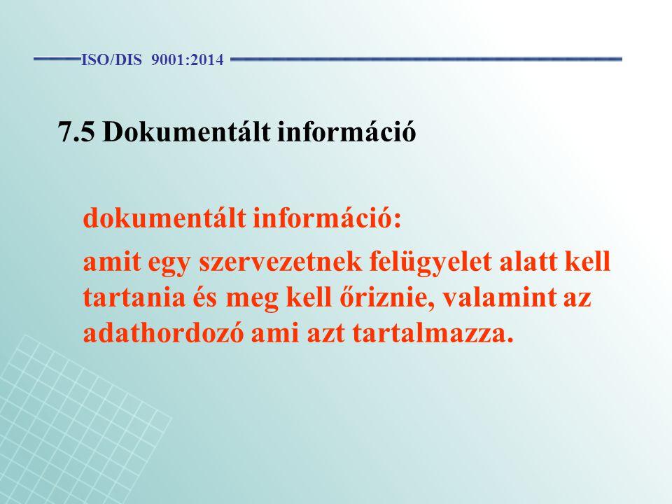 7.5 Dokumentált információ dokumentált információ: amit egy szervezetnek felügyelet alatt kell tartania és meg kell őriznie, valamint az adathordozó a