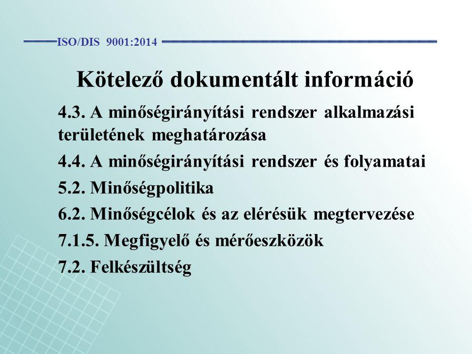 Kötelező dokumentált információ 4.3. A minőségirányítási rendszer alkalmazási területének meghatározása 4.4. A minőségirányítási rendszer és folyamata
