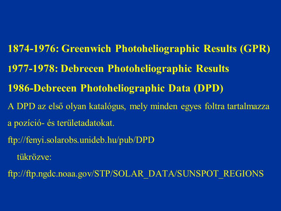 1874-1976: Greenwich Photoheliographic Results (GPR) 1 977-1978: Debrecen Photoheliographic Results 1986-Debrecen Photoheliographic Data (DPD) A DPD a