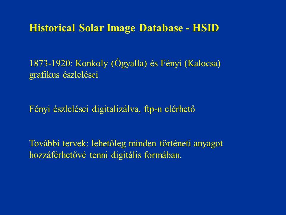 Historical Solar Image Database - HSID 1873-1920: Konkoly (Ógyalla) és Fényi (Kalocsa) grafikus észlelései Fényi észlelései digitalizálva, ftp-n elérhető További tervek: lehetőleg minden történeti anyagot hozzáférhetővé tenni digitális formában.