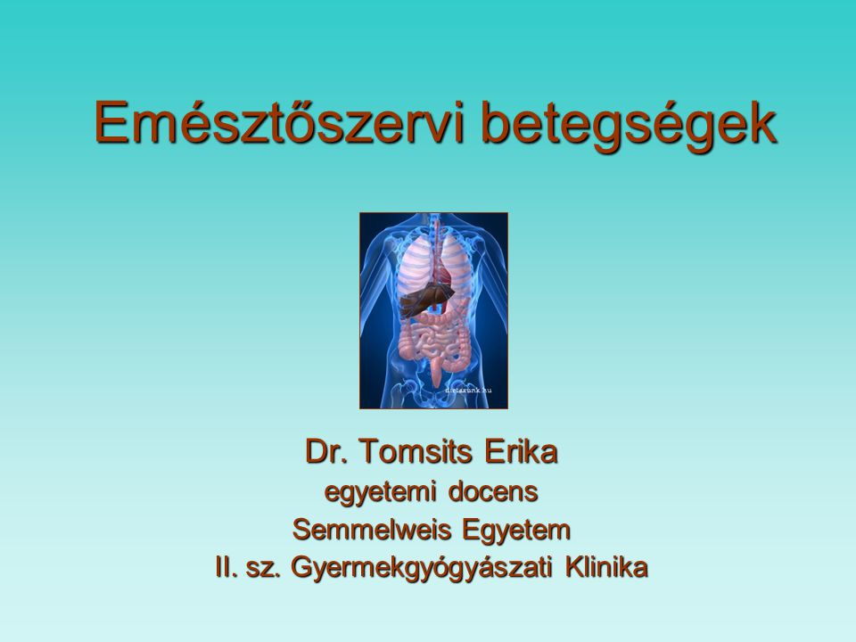 Emésztőszervi betegségek Dr.Tomsits Erika egyetemi docens Semmelweis Egyetem II.
