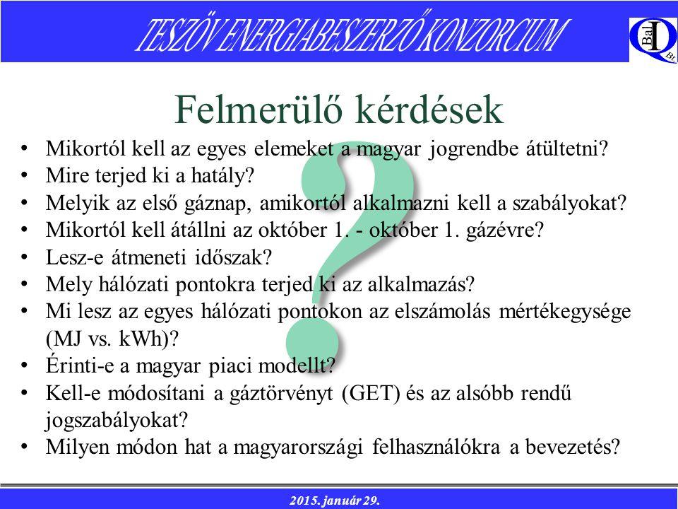 2015. január 29. Felmerülő kérdések Mikortól kell az egyes elemeket a magyar jogrendbe átültetni.
